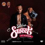 MP3: Ketchup - Sweet Ft. Flavour