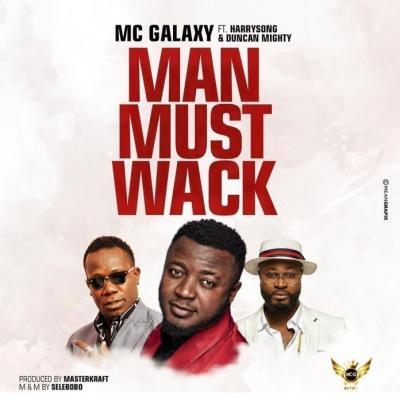 MP3: MC Galaxy - Man Must Wack ft. Harrysong X Duncan Mighty