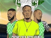 MP3: Tulenkey - Proud Fvck Boys (Remix) Ft. Falz X Ice Prince