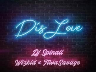 MP3: DJ Spinall - Dis Love Ft. Wizkid, Tiwa Savage
