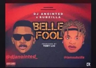 MP3: Dj Anointed – Belle Fool ft Subzilla