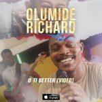 MP3: Olumide Richard – O Ti Better