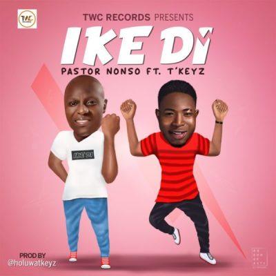MP3: Pastor Nonso ft. T'Keyz – Ike Di