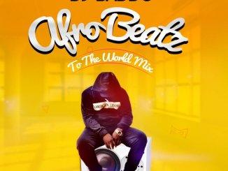MIXTAPE: DJ Baddo – Afro Beatz To The World Mix
