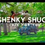 VIDEO: Shenky Shugah – Die For You