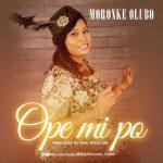 MP3: Moronke Olubo – Ope Mi Po