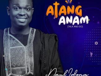 MP3: Paul Idiong – ATANG ANAM (Talk & Do)
