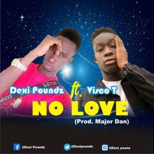 MP3: Dexi Poundz X Visco T - No Love