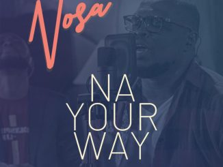 MP3 + VIDEO: Nosa - Na Your Way ft. Mairo Ese