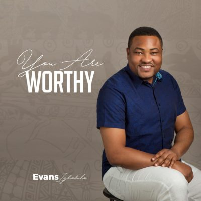 MP3: Evans Ighodalo - You Are Worthy