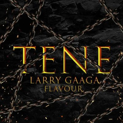 MP3: Larry Gaaga - Tene Ft. Flavour