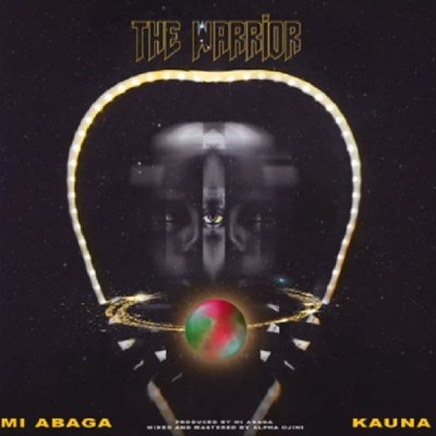 MP3: MI Abaga - The Warrior Ft. Kauna