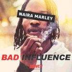 Lyrics: Naira Marley - Bad Influence