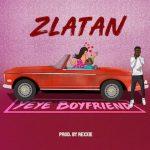 Lyrics: Zlatan - Yeye Boyfriend