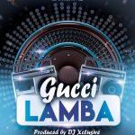 MP3: DJ Xclusive - Gucci Lamba