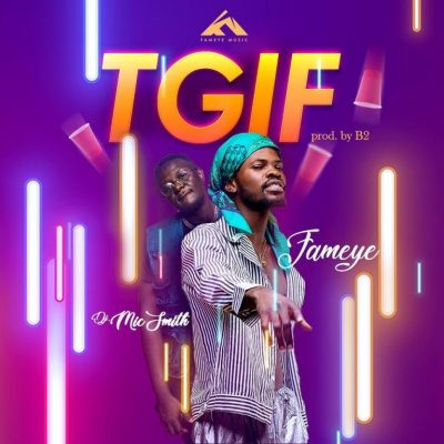 MP3: Fameye - TGIF Ft. DJ Mic Smith