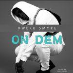 MP3: Kweku Smoke - On Dem
