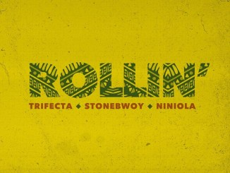 MP3: Trifecta - Rollin Ft. Stonebwoy x Niniola