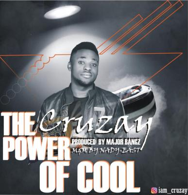MP3: Cruzay - Power Of Cool (Prod by Major Bangz)