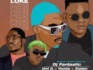 MP3: DJ Fantastic Ft. Dot G x Zlatan x Yonda - Loke Loke