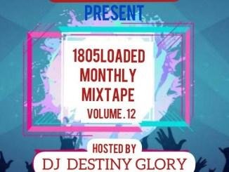 Mixtape: Dj Destiny Glory - 1805loaded MMTs Vol.12