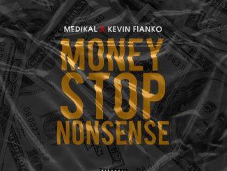 MP3: Medikal - Money Stop Nonsense Ft. Kevin Fianko
