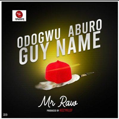 MP3: Mr Raw - Odogwu Aburo Guy Name