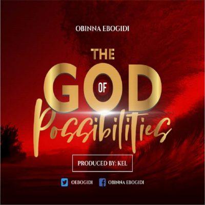 MP3: Obinna Ebogidi - The God of Possibilities