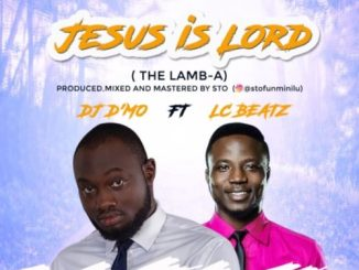 MP3: DJ D'mo ft. LC Beatz - Jesus is Lord (The LAMB-A)