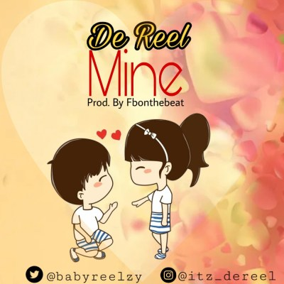 MP3: De Reel - Mine (Prod. By Fbonthebeat)