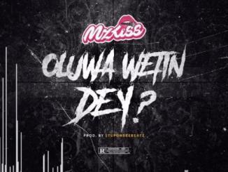 MP3: Mz Kiss - Oluwa Wetin Dey?