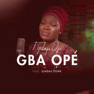 MP3: Titilayo Ojo Ft. Sunday Ifuwe - Gba Ope