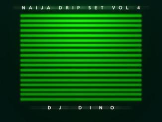 DJ Dino - Naija Drip Set Mixtape Vol. IV