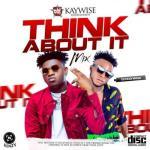 MIXTAPE: DJ Kaywise - Think About Mix