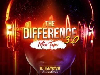 MIXTAPE: DJ Teeyrych - The Difference Mixtape 3.0