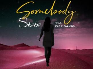 MP3: Skiibii - Somebody Ft. Kizz Daniel