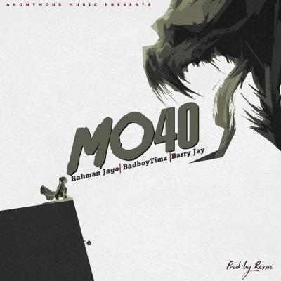 MP3: Rahman Jago - Mo40 Ft. Bad Boy Timz x Barry Jhay