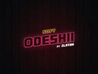 MP3: Soft - Odeshii Ft. Zlatan