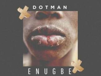 Lyrics: Dotman - Enugbe