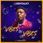 MIXTAPE: DJ Kentalky - Vibes On Vibes Mix
