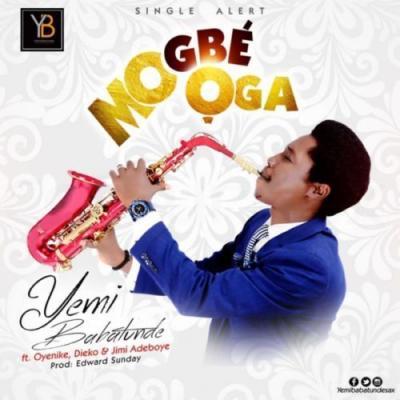 MP3: Yemi Babatunde - Mo Gbe Oga ft. Oyenike, Dieko & Jimi Adeboye