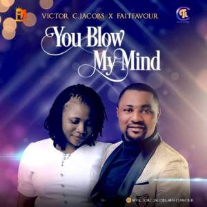 VICTOR C JACOBS X FAITH FAVOUR - YOU BLOW MY MIND
