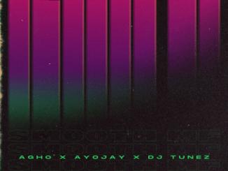 Agho ft. Ayo Jay, DJ Tunez - Smooth MF