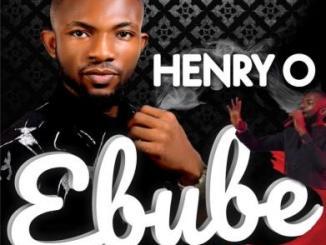 Henry O - Ebube