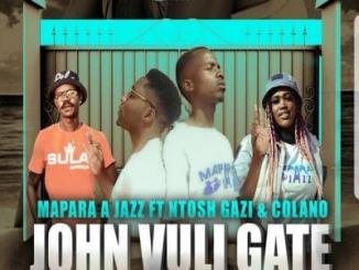 Mapara A Jazz ft. Ntosh Gazi, Calona - John Vuli Gate
