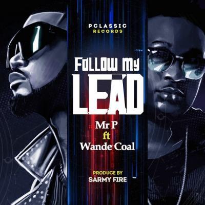 Mr P ft. Wande Coal - Follow My Lead