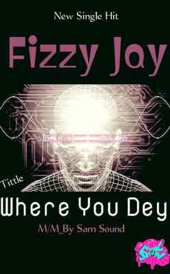 Fizzy-Jay - Where You Dey