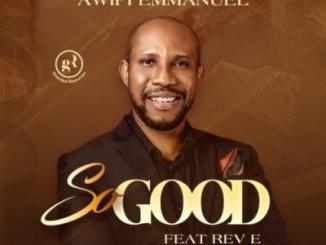Awipi Emmanuel - So Good Ft Rev. E