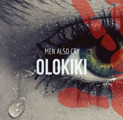 Olokiki - Men Also Cry