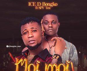 Ice D Bongko ft. Spy Tea - Moi Moi